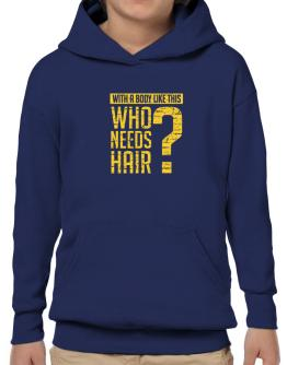 With a body like this, Who needs hair ? Hoodie-Boys