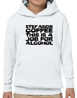 Step Aside Coffee This Is A Job For Alcohol Hoodie-Boys