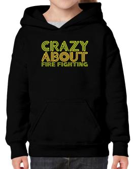 Crazy About Fire Fighting Hoodie-Girls