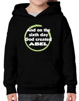 And On The Sixth Day God Created Abel Hoodie-Girls