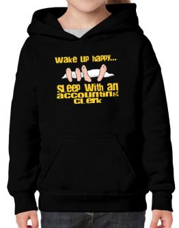 wake up happy .. sleep with a Accounting Clerk Hoodie-Girls