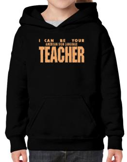 I Can Be You American Sign Language Teacher Hoodie-Girls