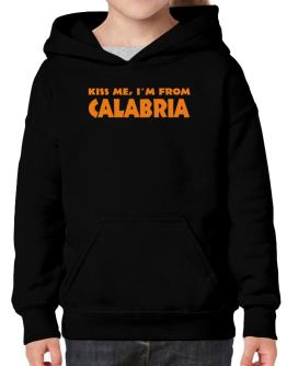 """  KISS ME, I AM FROM Calabria "" Hoodie-Girls"