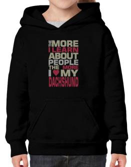 The More I Learn About People The More I Love My Dachshund Hoodie-Girls