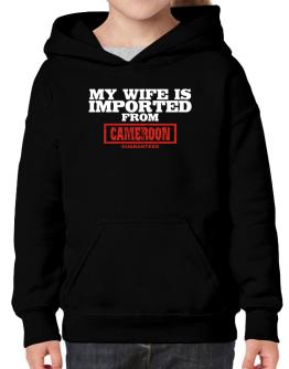 My Wife Is Imported From Cameroon Guaranteed Hoodie-Girls