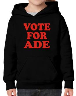 Vote For Ade Hoodie-Girls