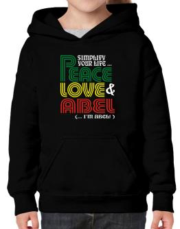 """"""" Simplify your life... Peace, love and Abel """" Hoodie-Girls"""