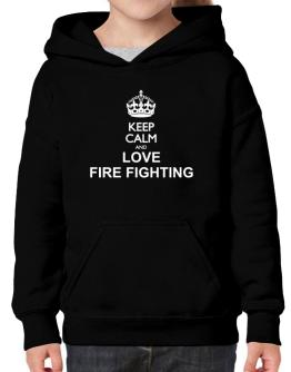 Keep calm and love Fire Fighting Hoodie-Girls