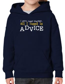 I Don´t Need Theraphy... All I Need Is Advice Hoodie-Girls