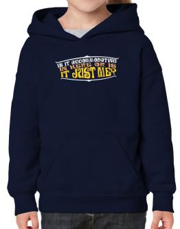Is It Accommodating In Here Or Is It Just Me? Hoodie-Girls