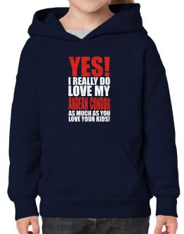 Yes! I Really Do Love My Andean Condor As Much As You Love Your Kids! Hoodie-Girls