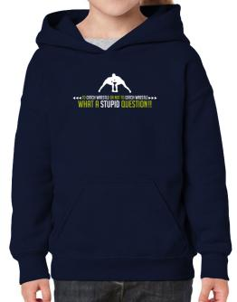 To Catch Wrestle or not to Catch Wrestle, what a stupid question!! Hoodie-Girls