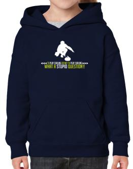 To play Curling or not to play Curling, what a stupid question!! Hoodie-Girls