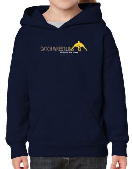 """ Catch Wrestling - Only for the brave "" Hoodie-Girls"