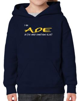 I Am Ade Do You Need Something Else? Hoodie-Girls