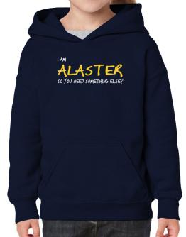 I Am Alaster Do You Need Something Else? Hoodie-Girls