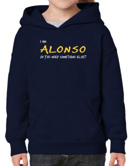 I Am Alonso Do You Need Something Else? Hoodie-Girls