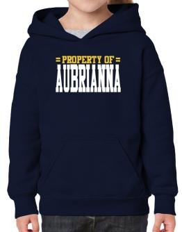 Property Of Aubrianna Hoodie-Girls
