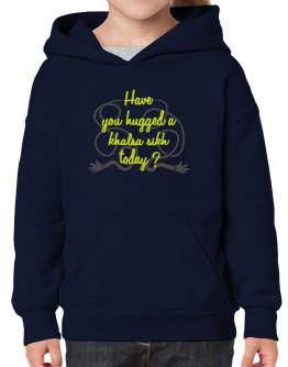 Have You Hugged A Khalsa Sikh Today? Hoodie-Girls