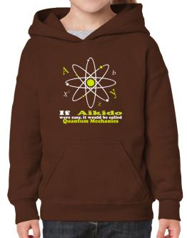 If Aikido Were Easy, It Would Be Called Quantum Mechanics Hoodie-Girls