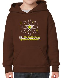 If Triathlon Were Easy, It Would Be Called Quantum Mechanics Hoodie-Girls