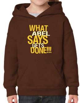 What Abel Says Gets Done!!! Hoodie-Girls