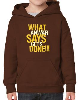 What Anwar Says Gets Done!!! Hoodie-Girls