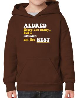 Aldred There Are Many... But I (obviously) Am The Best Hoodie-Girls