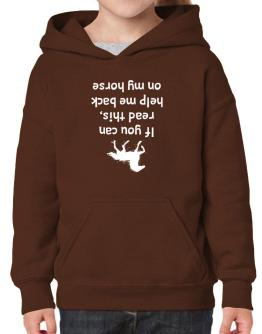 IF YOU CAN READ THIS, PUT ME BACK ON MY HORSE! Hoodie-Girls