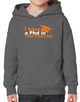 I Have A Phd In Fire Fighting Hoodie-Girls