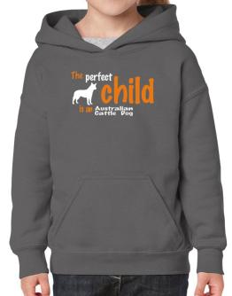 The Perfect Child Is An Australian Cattle Dog Hoodie-Girls