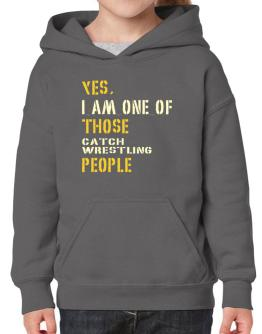 Yes I Am One Of Those Catch Wrestling People Hoodie-Girls