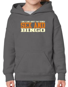 I Only Care About Two Things: Sex And Bingo Hoodie-Girls
