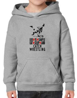""" LIFE IS SIMPLE. EAT , SLEEP & Catch Wrestling "" Hoodie-Girls"