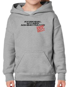 Aboriginal Affairs Administrator - Off Duty Hoodie-Girls
