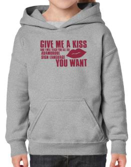 Give Me A Kiss And I Will Teach You All The Adamorobe Sign Language You Want Hoodie-Girls