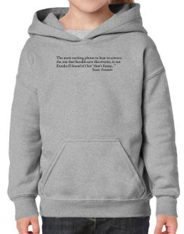 The most exciting phrase to hear in science, the one that heralds new discoverie Hoodie-Girls