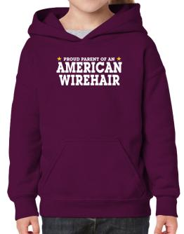 PROUD PARENT OF A American Wirehair Hoodie-Girls