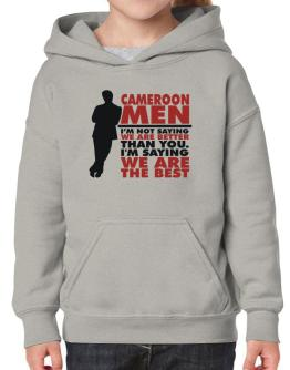 Cameroon Men I'm Not Saying We're Better Than You. I Am Saying We Are The Best Hoodie-Girls