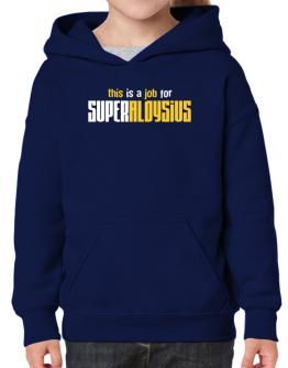This Is A Job For Superaloysius Hoodie-Girls