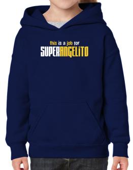 This Is A Job For Superangelito Hoodie-Girls