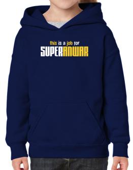 This Is A Job For Superanwar Hoodie-Girls