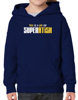 This Is A Job For Superatish Hoodie-Girls