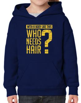 With a body like this, Who needs hair ? Hoodie-Girls