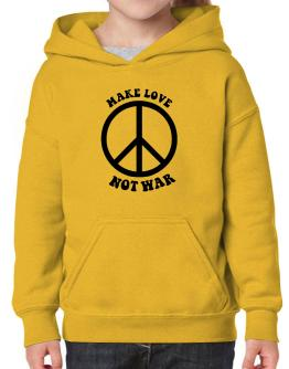 Make love, not war Hoodie-Girls