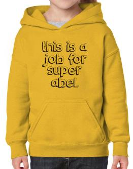 This is a job for super Abel 2 Hoodie-Girls