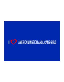 I love American Mission Anglicans Girls Sticker