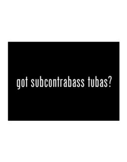 Got Subcontrabass Tubas? Sticker