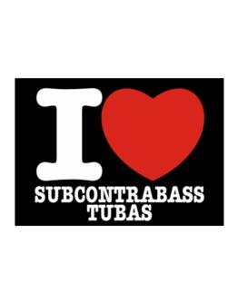I Love Subcontrabass Tubas Sticker