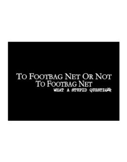 To Footbag Net Or Not To Footbag Net, What A Stupid Question Sticker